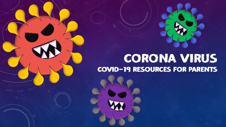Corona Virus COVID-19 Resources for Parents
